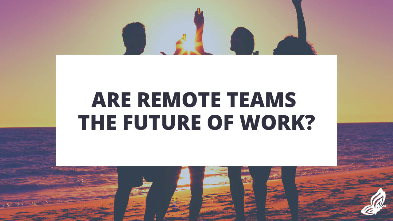 Are Remote Teams the Future of Work?
