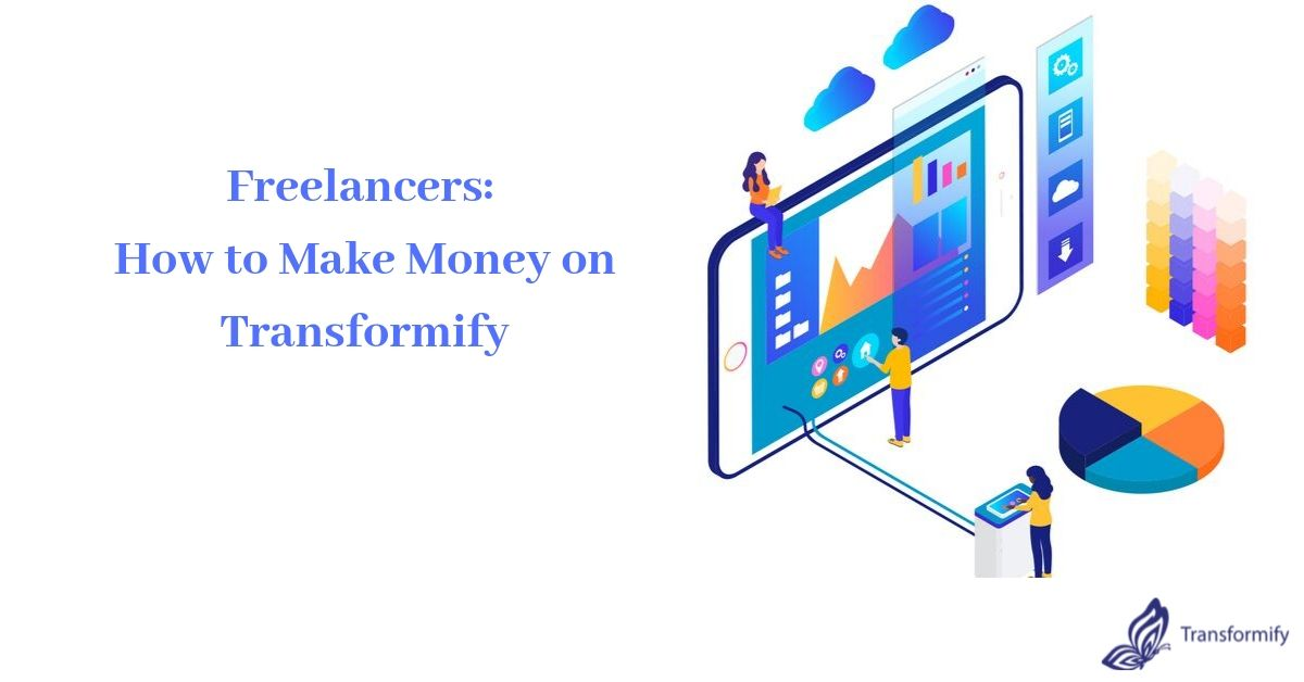 Freelancers: How to Make Money on Transformify